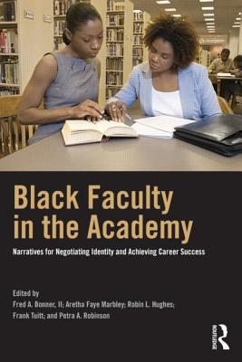 Black Faculty in the Academy By Bonner, Fred A., II (EDT)/ Marbley, Aretha Faye (EDT)/ Hughes, Robin L. (EDT)/ Tuitt, Frank (EDT)/ Robinson, Petra A. (EDT)